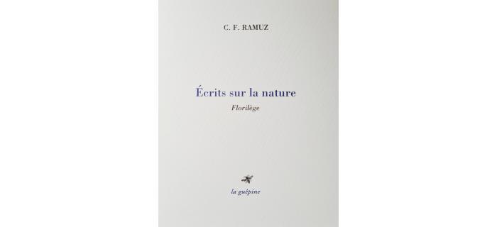 <p><strong>C. F. Ramuz,</strong> <em>Ecrits sur la nature, Florilège<br /></em></p>