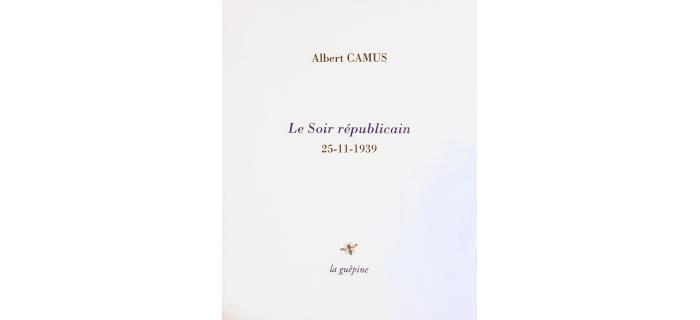<p>Albert CAMUS, <em>Le Soir r&eacute;publicain</em>, 25 novembre 1939</p>