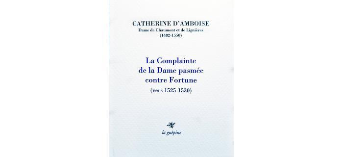<p><strong>Catherine d'Amboise</strong>,<em> La Complainte de dame pasmée contre Fortune<br /></em></p>