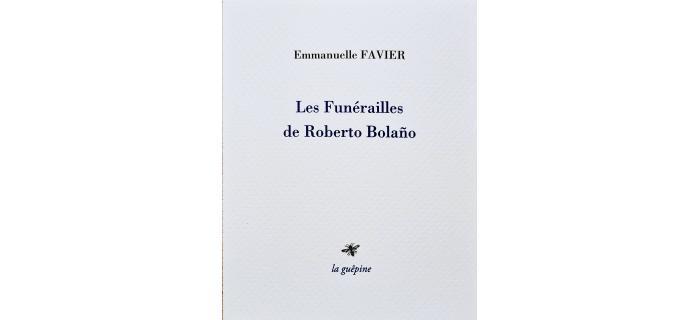 <p><strong>Emmanuelle FAVIER,</strong> <em>Les Funérailles de Roberto Bolaño</em></p>