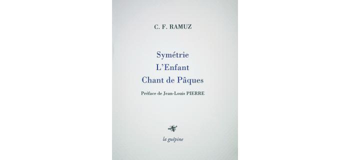 <strong>C. F. RAMUZ, </strong><em>Symétrie, L'Enfant, Chant de Pâques<em>