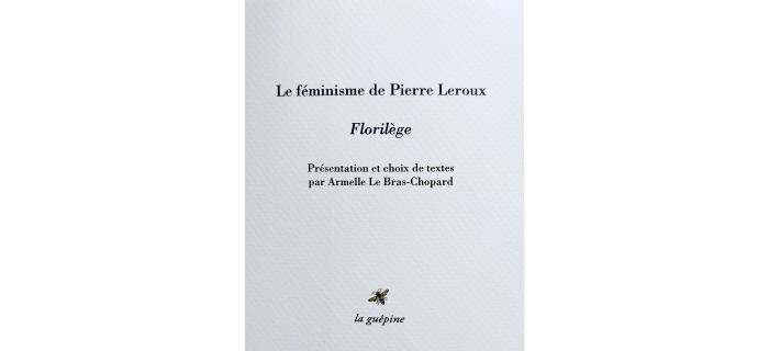 <strong>Le féminisme de Pierre Leroux,</strong><em>Florilège<em>