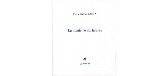 <p><strong>Marie-H&eacute;l&egrave;ne LAFON,</strong> <em>La demie de six heures</em></p>