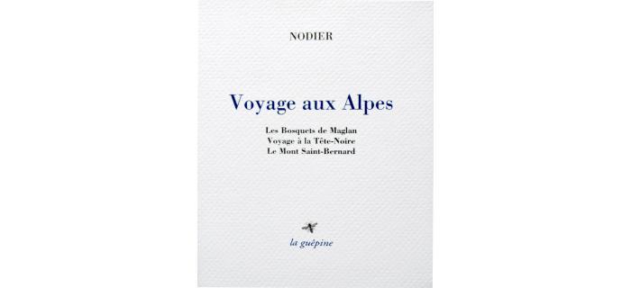 <p>Nodier, <em>Voyage aux Alpes</em></p>