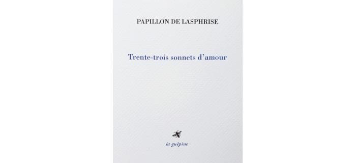 <strong>PAPILLON DE LASPHRISE</strong>,<em> Trente-trois sonnets d'amour</em>