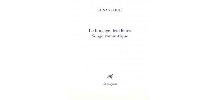 <strong>SENANCOUR,</strong> <em>Souvenirs d'un voyageur étranger, Des fleurs, Songe romantique</em>