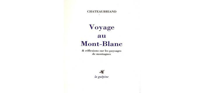 <p>Chateaubriand, <em>Voyage au Mont-Blanc</em></p>