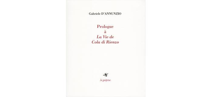 <p><strong>Gabriele D'ANNUNZIO,</strong><em> Prologue à La Vie de Cola di Rienzo...</em></p>