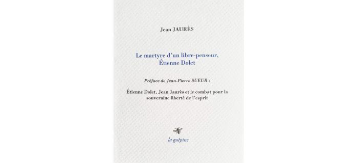 <strong>Jean Jaurès, </strong><i>Le martyre d'un libre-penseur, Étienne Dolet</i>