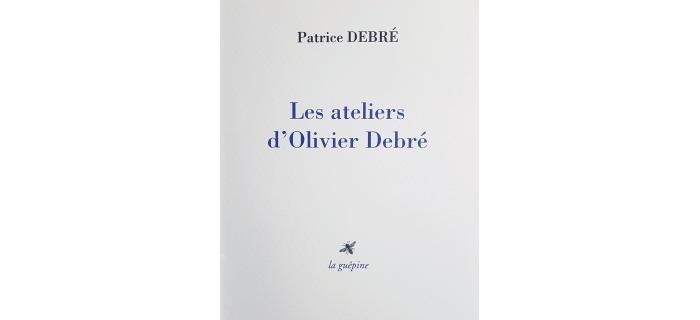 <strong>Patrice DEBRE</strong>, <em>Les ateliers d'Olivier Debré</em>